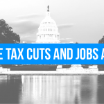 Tax Cuts and Jobs Act: Everything You Need to Know